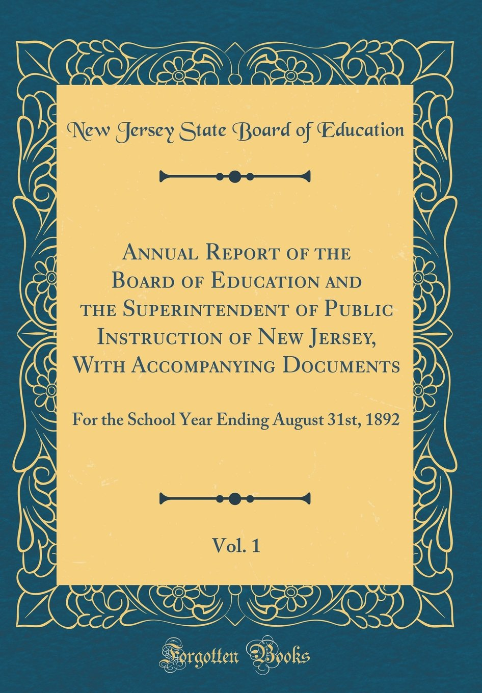 Download Annual Report of the Board of Education and the Superintendent of Public Instruction of New Jersey, with Accompanying Documents, Vol. 1: For the School Year Ending August 31st, 1892 (Classic Reprint) ebook