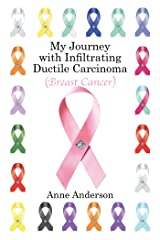 My Journey with Infiltrating Ductile Carcinoma (Breast Cancer) Kindle Edition
