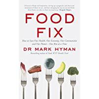 Food Fix: How to Save Our Health, Our Economy, Our Communities and Our Planet – One Bite at a Time (English Edition)