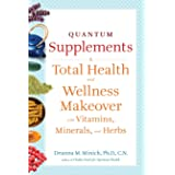 Quantum Supplements: A Total Health and Wellness Makeover with Vitamins, Minerals, and Herbs (For Readers of The Energy Codes