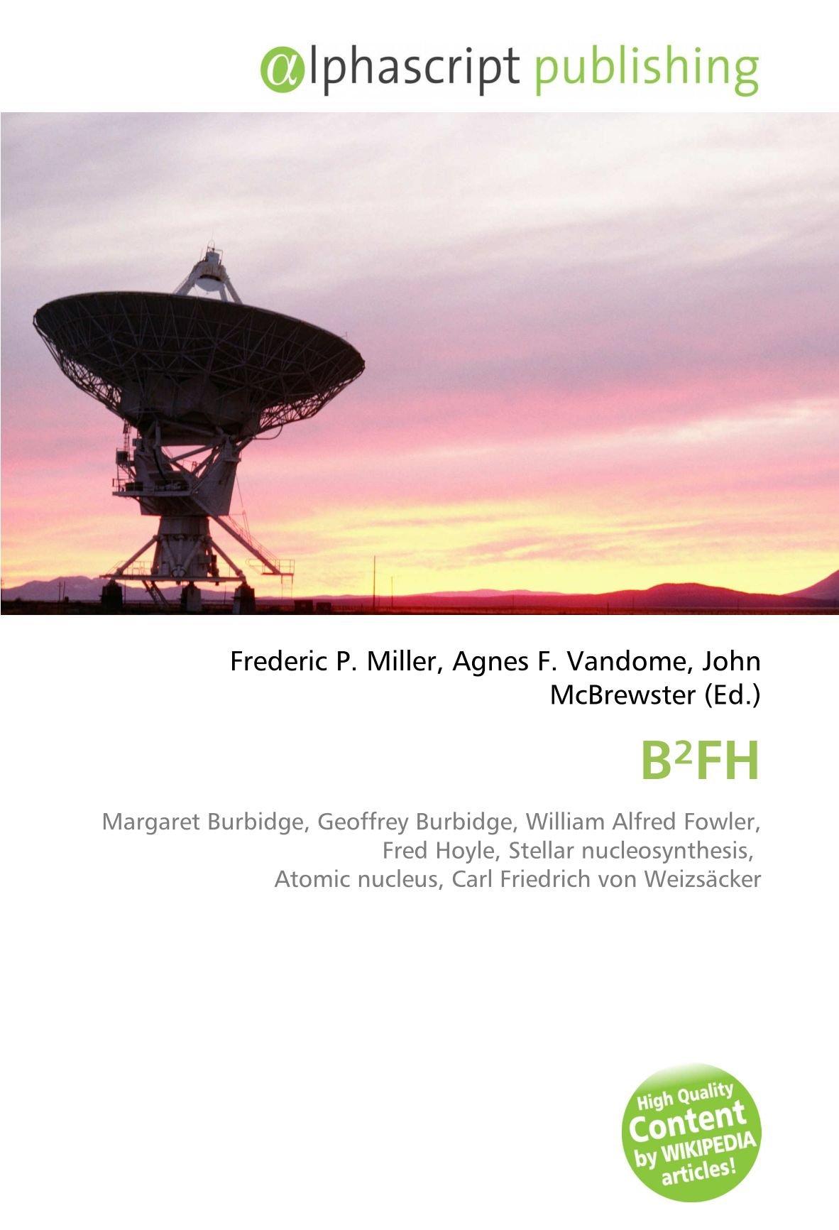 B²FH: Margaret Burbidge, Geoffrey Burbidge, William Alfred ...