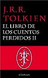 El Libro de los Cuentos Perdidos, 2. Historia de la Tierra Media, II (Libros Historia de la Tierra Media)