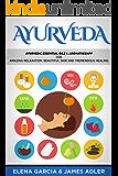 Ayurveda: Ayurvedic Essential Oils & Aromatherapy for Amazing Relaxation, Beautiful Skin & Tremendous Healing! (Ayurveda, Essential Oils, Natural Remedies, DIY Book 1) (English Edition)