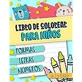 Libro de colorear para niños: Formas Letras Números: de 1 a 4 años: Un divertido cuaderno de actividades para niños y niñas d
