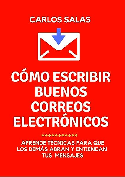 Cómo escribir buenos correos electrónicos: técnicas para que los demás abran y entiendan tus mensajes eBook: Salas, Carlos: Amazon.es: Tienda Kindle