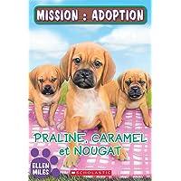 Mission : adoption : Praline, Caramel, Nougat