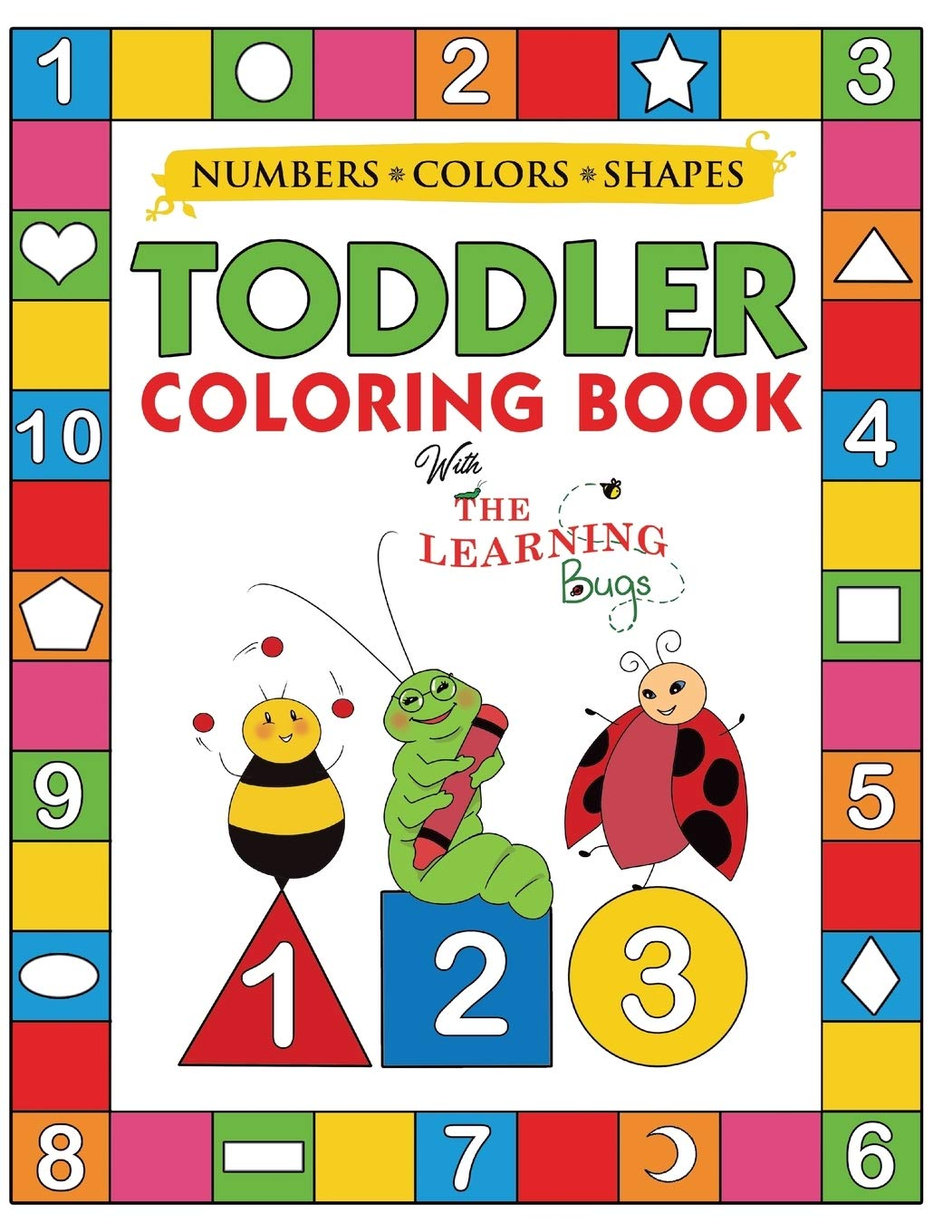 Amazon Com My Numbers Colors And Shapes Toddler Coloring Book With The Learning Bugs Fun Children S Activity Coloring Books For Toddlers And Kids Ages 2 3 4 5 For Kindergarten Preschool