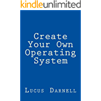 Create Your Own Operating System: Build, deploy, and test your very own operating systems for the Internet of Things and…