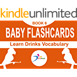 Baby flashcards: Learn drinks vocabulary (Early learning education - Flashcards Book 6)