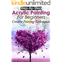 Step-By-Step Acrylic Painting for Beginners : Creative Painting Techniques