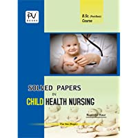 PV SOLVED PAPERS IN CHILD HEALTH NURSING (B.SC(N)POST BASIC) FIRST YEAR STUDENTS)