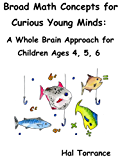 Broad Math Concepts for Curious Young Minds: A Whole Brain Approach for Children Ages 4, 5, 6 (English Edition)