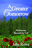 A Greater Tomorrow: My Journey Beyond the Veil