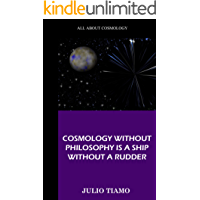 COSMOLOGY WITHOUT PHILOSOPHY IS A SHIP WITHOUT A RUDDER (English Edition)
