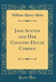 Jane Austen and Her Country-House Comedy (Classic Reprint)