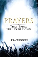 PRAYERS That Bring the House Down Kindle Edition