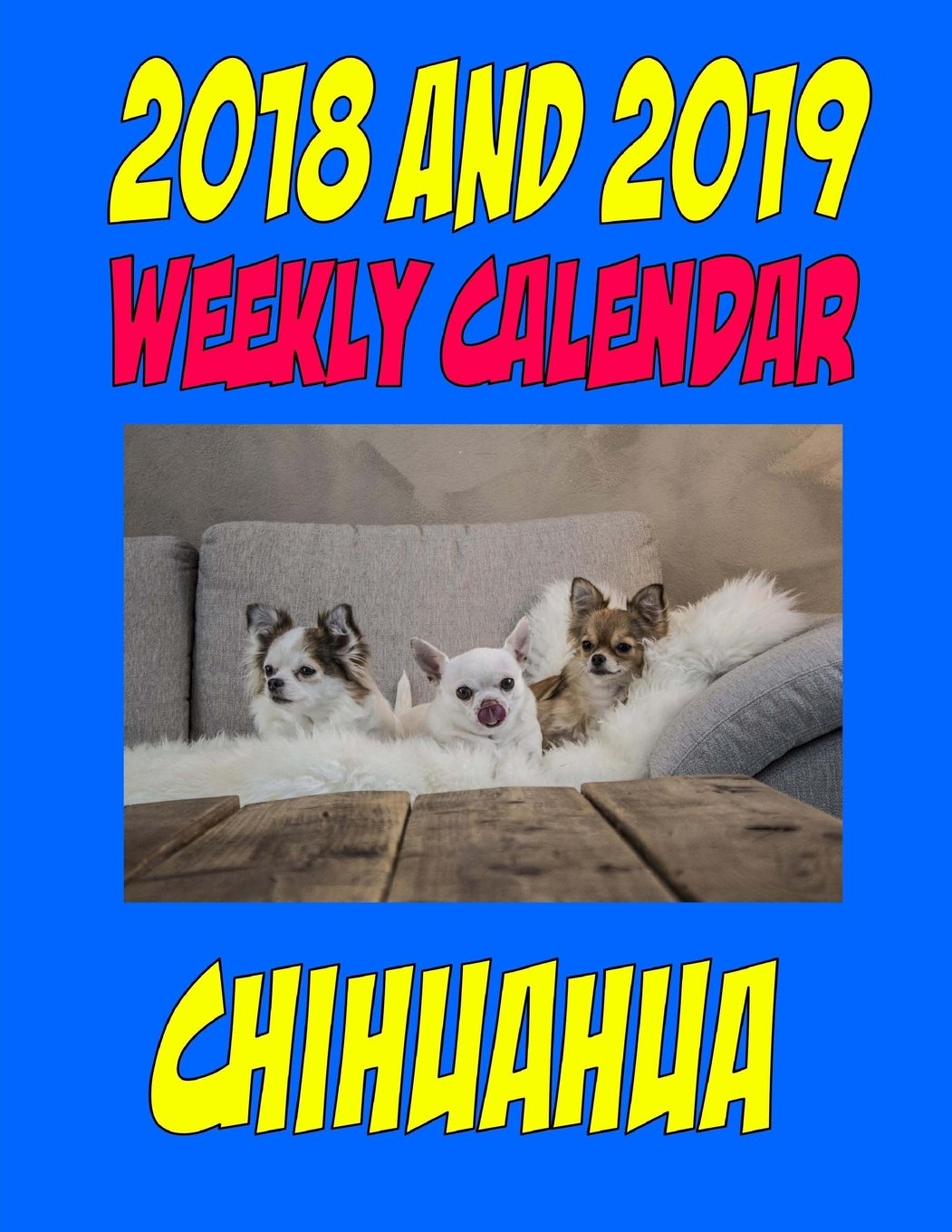 Download 2018 and 2019 Weekly Calendar  Chihuahua: Two Year Calendar, Quotes, Jokes, Plan List and More.. ebook