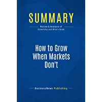 Summary: How to Grow When Markets Don't: Review and Analysis of Slywotzky and Wise's Book