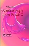 Quantenenergie in der Praxis 2: Neue Übungen, neue Techniken