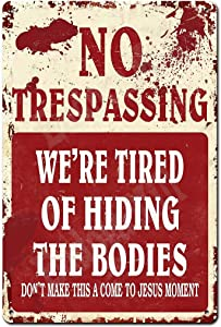No Trespassing We're Tired of Hiding The Bodies - 8