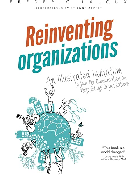 Reinventing Organizations An Illustrated Invitation To Join The Conversation On Next Stage Organizations Laloux Frederic Appert Etienne 9782960133554 Amazon Com Books
