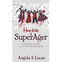 How to be a SuperAger: Living Life to the Max in your 50s, 60s and beyond