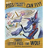 No Lie, Pigs (and Their Houses) Can Fly!: The Story of the Three Little Pigs as Told by the Wolf (The Other Side of the Story