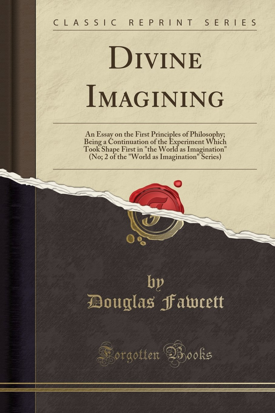"Download Divine Imagining: An Essay on the First Principles of Philosophy; Being a Continuation of the Experiment Which Took Shape First in ""the World as ... as Imagination"" Series) (Classic Reprint) pdf epub"