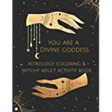 You Are A Divine Goddess: Astrology Coloring & Witchy Adult Activity Book