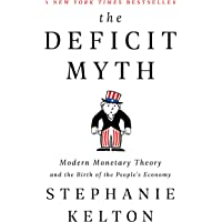 The Deficit Myth: Modern Monetary Theory and Creating an Economy for the People: Modern Monetary Theory and the Birth of…
