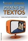 Piratas de textos: Fans, cultura participativa y televisión (Paidos Comunicacion)
