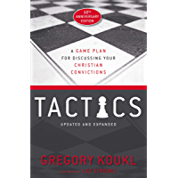 Tactics, 10th Anniversary Edition: A Game Plan for Discussing Your Christian Convictions (English Edition)
