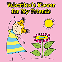 Valentine's Flower for My Friends: A Valentine's Picture Book for Young Children (English Edition)