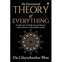 An Envisioned Theory of Everything: A Single Story to Bridge the Gap Between Known Theories and Unknown Reality