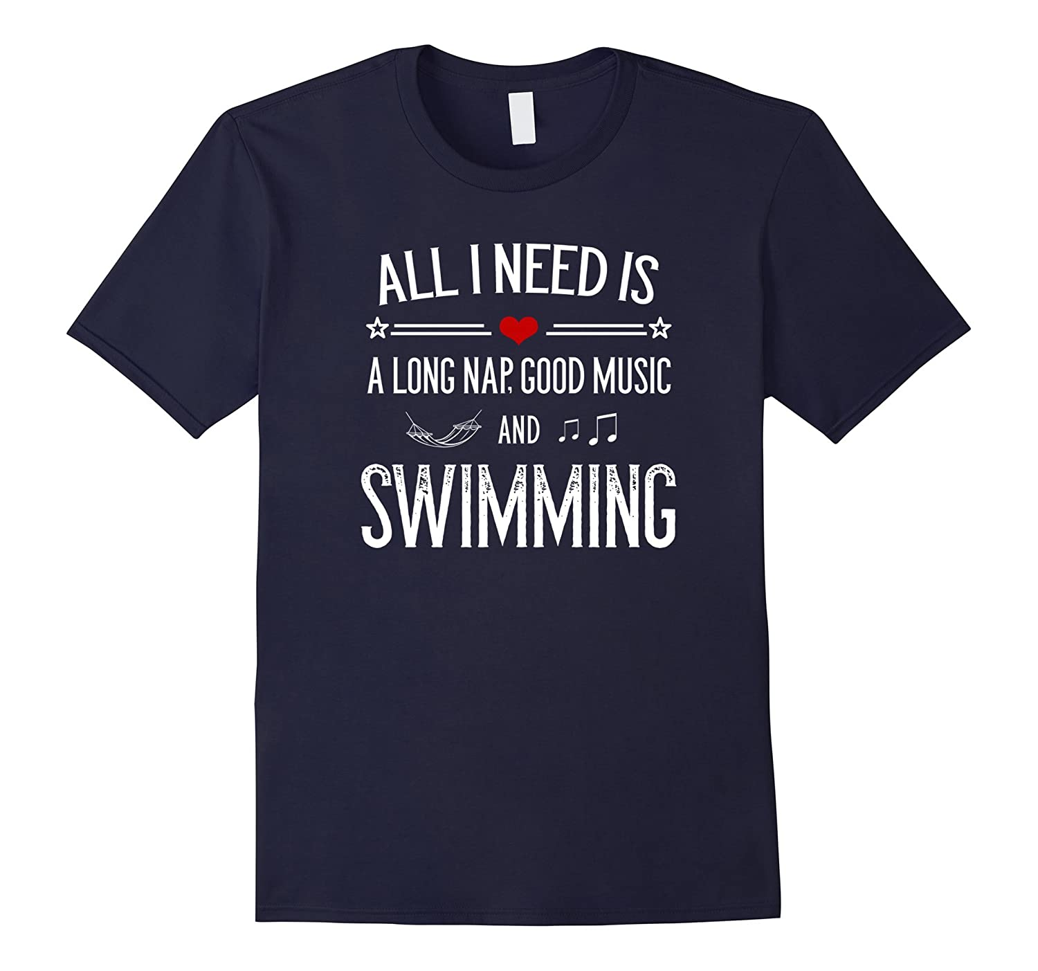 All I Need Is A Long Nap Good Music & Swimming T-Shirt-TH