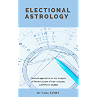 Electional Astrology: General algorithms for the analysis of the horoscope of any company, business or project (English Edition)