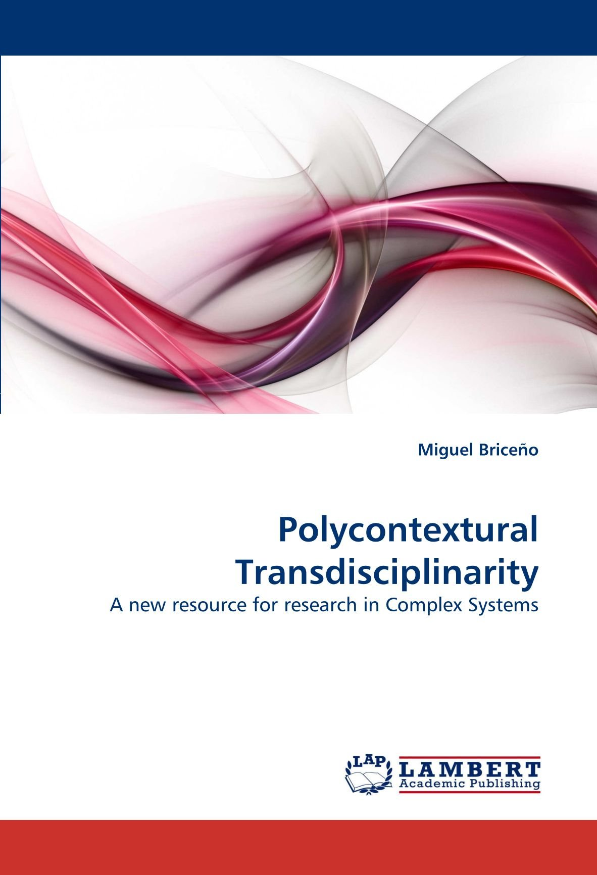 Polycontextural Transdisciplinarity: A new resource for research in Complex Systems pdf