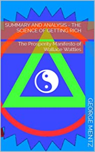Summary and Analysis - The Science of Getting Rich: The Prosperity Manifesto of Wallace Wattles