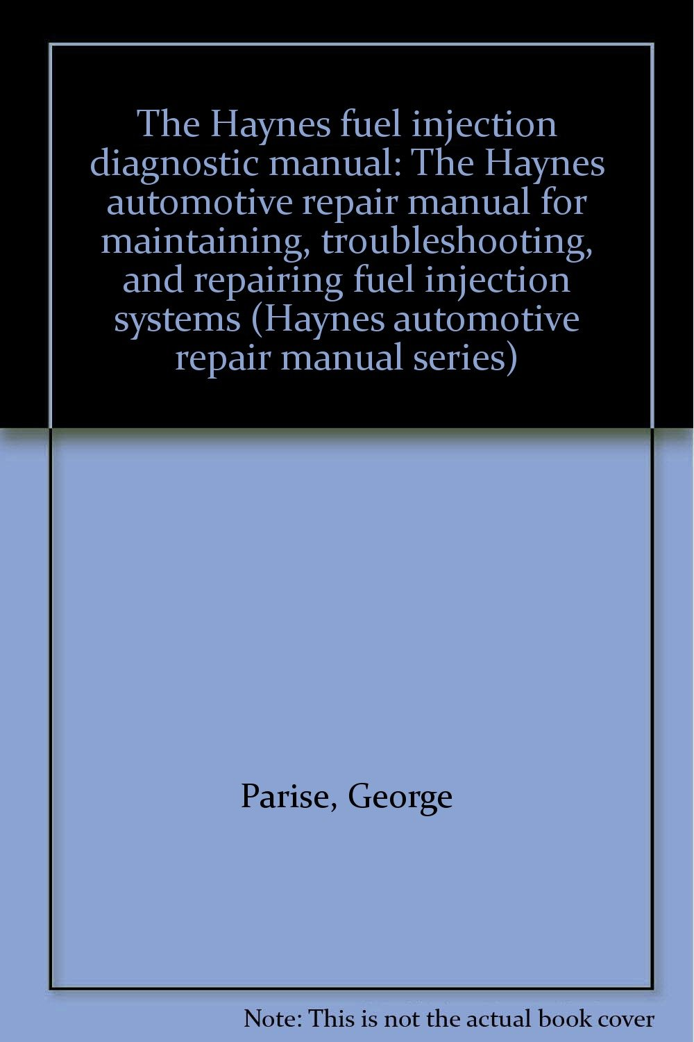 The Haynes fuel injection diagnostic manual: The Haynes automotive repair  manual for maintaining, troubleshooting, and repairing fuel injection  systems ...