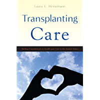 Transplanting Care: Shifting Commitments in Health and Care in the United States (Critical Issues in Health and Medicine)