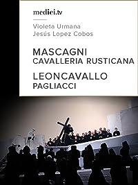 Mascagni, Cavalleria Rusticana – Leoncavallo, Pagliacci – Jesús Lopez Cobos, Teatro Real