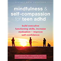 Mindfulness and Self-Compassion for Teen ADHD: Build Executive Functioning Skills, Increase Motivation, and Improve Self…
