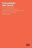Mulheres em foco: construções cinematográficas brasileiras da participação política feminina (Portuguese Edition)