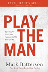 Play the Man Participant's Guide: Becoming the Man God Created You to Be Paperback
