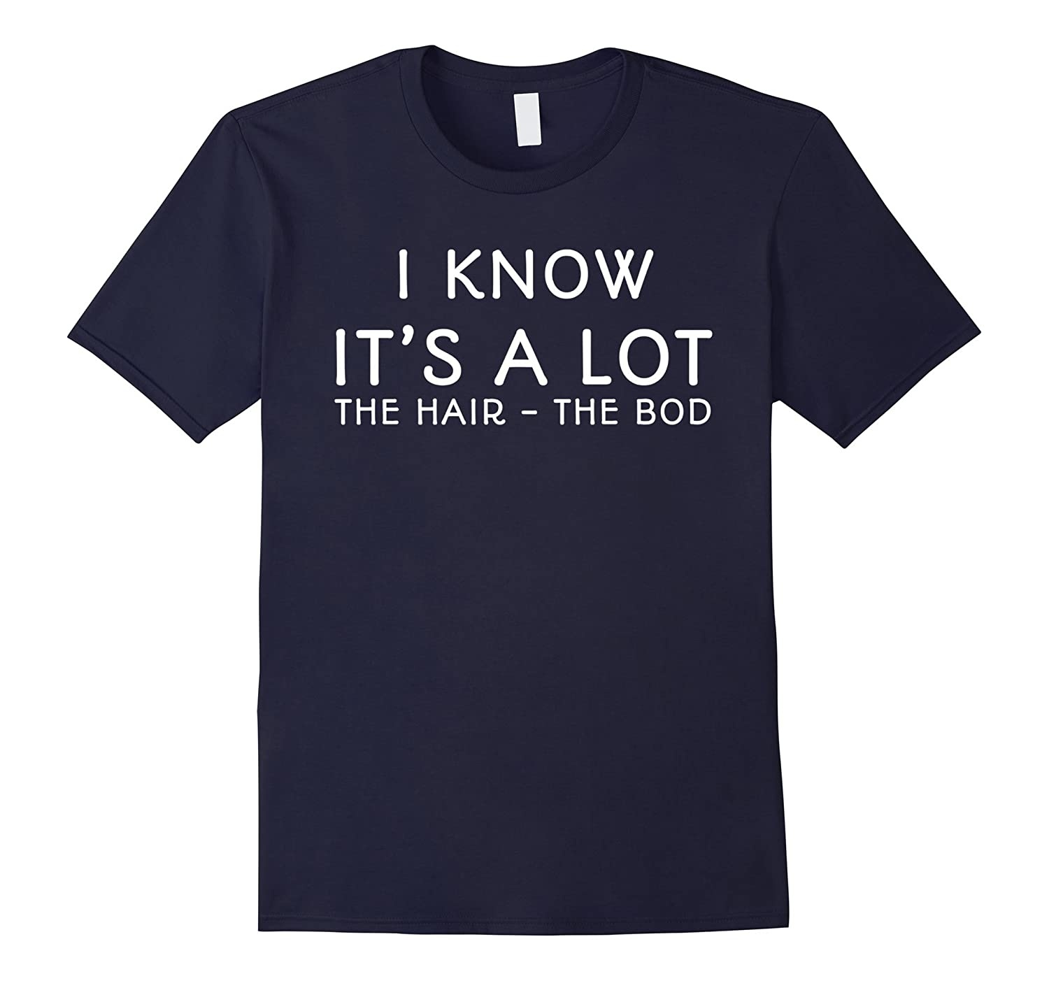 I Know It's A Lot The Hair The Bod T-Shirt Love Maui Movie-FL