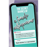 The Secret Diaries Of a Female Entrepreneur: What really goes on behind the screen of a successful female entrepreneur... Is it really how it looks on ... STORIES from REAL WOMEN (English Edition)