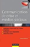 Communication de crise et médias sociaux : Anticiper et prévenir les risques d'opinion - Protéger sa e-reputation - Gérer les crises (Marketing - Communication)