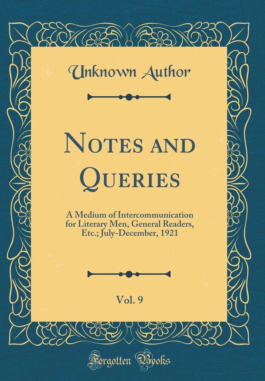 Download Notes and Queries, Vol. 9: A Medium of Intercommunication for Literary Men, General Readers, Etc.; July-December, 1921 (Classic Reprint) pdf epub