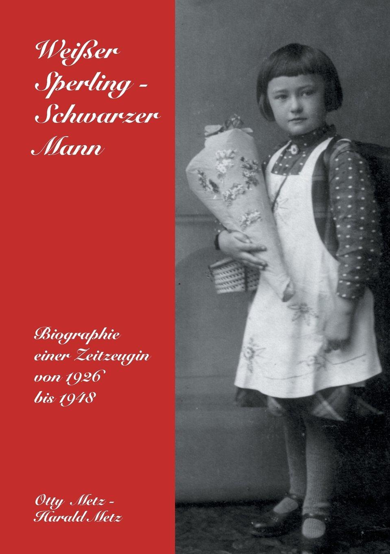 Weißer Sperling - Schwarzer Mann: Biographie einer Zeitzeugin von 1926 bis 1948