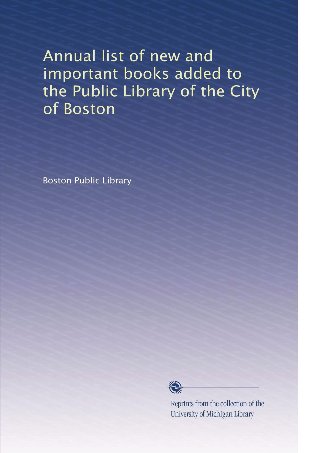 Download Annual list of new and important books added to the Public Library of the City of Boston (Volume 3) PDF